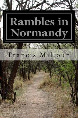 Rambles in Normandy - Miltoun, Francis