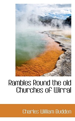 Rambles Round the Old Churches of Wirral - Budden, Charles William
