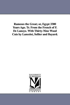 Rameses the Great; Or, Egypt 3300 Years Ago. Tr. from the French of F. de Lanoye. with Thirty-Nine Wood Cuts by Lancelot, Sellier and Bayard. - Lanoye, Ferdinand