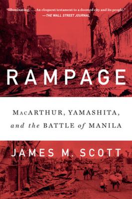 Rampage: Macarthur, Yamashita, and the Battle of Manila - Scott, James M
