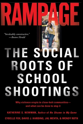 Rampage: The Social Roots of School Shootings - Newman, Katherine S, and Fox, Cybelle, and Harding, David