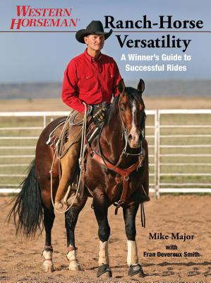 Ranch-Horse Versatility: A Winner's Guide to Successful Rides - Major, Mike, and Smith, Fran