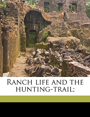 Ranch Life and the Hunting-Trail; - Roosevelt, Theodore, IV