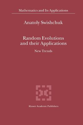 Random Evolutions and their Applications: New Trends - Swishchuk, Anatoly V.