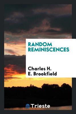 Random Reminiscences - Brookfield, Charles H E