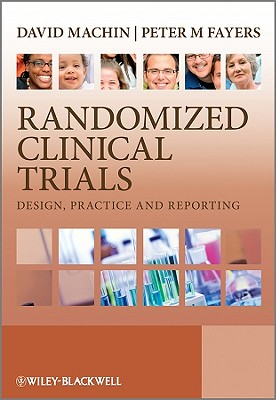 Randomized Clinical Trials: Design, Practice and Reporting - Machin, David, Dr., and Fayers, Peter M, Ph.D.