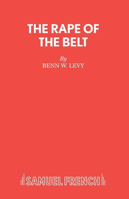 Rape of the Belt: Play - Levy, Benn W.