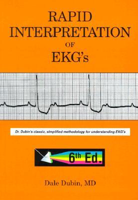 Rapid Interpretation of EKG's: Dr. Dubin's Classic, Simplified Methodology for Understanding EKG's - Dubin, Dale, M.D.