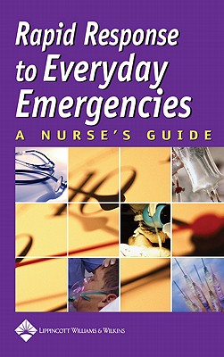 Rapid Response to Everyday Emergencies: A Nurse's Guide - Lippincott Williams & Wilkins, and Springhouse (Creator)