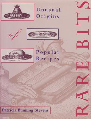 Rare Bits: Unusual Origins of Popular Recipes - Stevens, Patricia Bunning