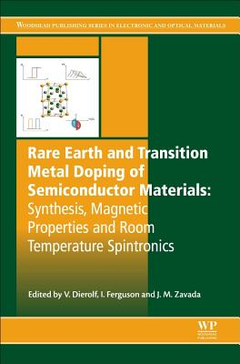 Rare Earth and Transition Metal Doping of Semiconductor Materials: Synthesis, Magnetic Properties and Room Temperature Spintronics - Zavada, John (Editor), and Ferguson, Ian (Editor), and Dierolf, Volkmar (Editor)