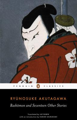 Rashomon and Seventeen Other Stories - Akutagawa, Ryunosuke, and Murakami, Haruki (Introduction by), and Rubin, Jay (Translated by)