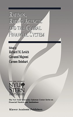 Ratings, Rating Agencies and the Global Financial System - Levich, Richard M, and Majnoni, Giovanni, and Reinhart, Carmen