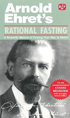 Rational Fasting: A Scientific Method of Fasting Your Way to Health - Ehret, Arnold (Foreword by), and Lust, Benedict (Translated by), and Lust, John, Dr. (Editor)