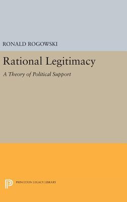 Rational Legitimacy: A Theory of Political Support - Rogowski, Ronald