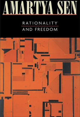 Rationality and Freedom - Sen, Amartya