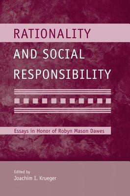 Rationality and Social Responsibility: Essays in Honor of Robyn Mason Dawes - Krueger, Joachim I. (Editor)