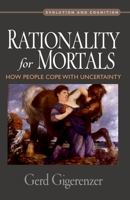 Rationality for Mortals: How People Cope with Uncertainty - Gigerenzer, Gerd