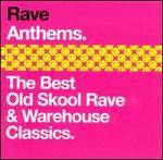Rave Anthems: The Best Old Skool Rave and Warehouse Classics