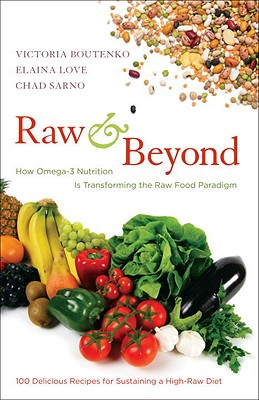 Raw and Beyond: How Omega-3 Nutrition Is Transforming the Raw Food Paradigm - Boutenko, Victoria, and Love, Elaina, and Sarno, Chad