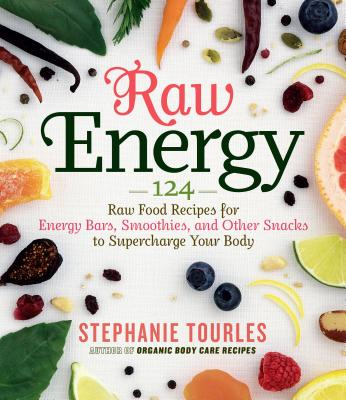 Raw Energy: 124 Raw Food Recipes for Energy Bars, Smoothies, and Other Snacks to Supercharge Your Body - Tourles, Stephanie L