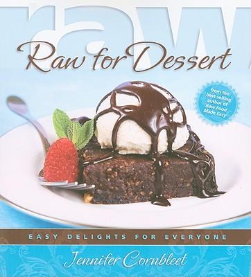 Raw for Dessert: Easy Delights for Everyone - Cornbleet, Jennifer