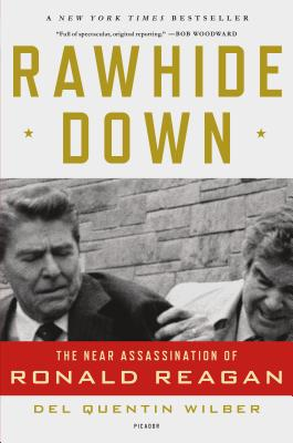 Rawhide Down: The Near Assassination of Ronald Reagan - Wilber, Del Quentin
