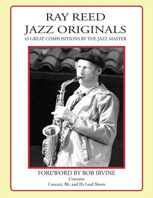 Ray Reed Jazz Originals: 43 Great Compositions by the Jazz Master - Irvine, Bob