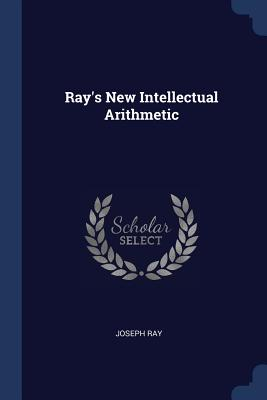 Ray's New Intellectual Arithmetic - Ray, Joseph