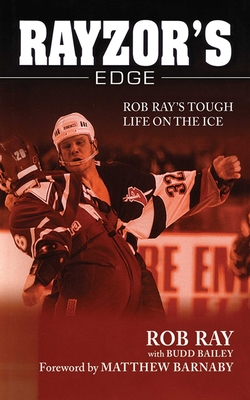 Rayzor's Edge: Rob Ray's Tough Life on the Ice - Ray, Rob, and Bailey, Budd, and Barnaby, Matthew (Foreword by)