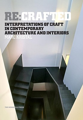 RE: Crafted: Interpretations of Craft in Contemporary Architecture and Interiors - Kristal, Marc