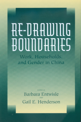 Re-Drawing Boundaries, Volume 25: Work, Households, and Gender in China - Entwisle, Barbara (Editor), and Henderson, Gail E (Editor)