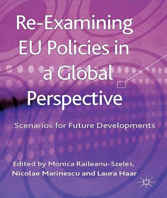 Re-Examining EU Policies from a Global Perspective: Scenarios for Future Developments - Raileanu-Szeles, Monica (Editor)