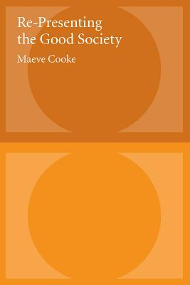 Re-Presenting the Good Society - Cooke, Maeve
