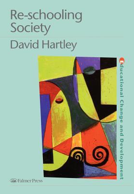 Re-Schooling Society - Hartley, David