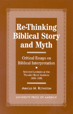 Re-Thinking Biblical Story and Myth: Selected Lectures at the Theodor Herzl Institute, 1986-1995 - Rothstein, Arnold M