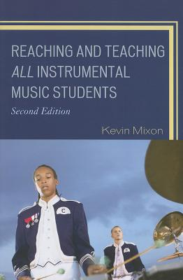 Reaching and Teaching All Instrumental Music Students - Mixon, Kevin