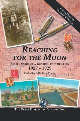 Reaching for the Moon: More Diaries of a Roaring Twenties Teen (1927-1929) - Park Tracey, Julia (Editor)