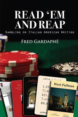 Read 'em and Reap: Gambling on Italian American Writing - Gardaphe, Fred