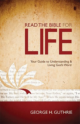 Read the Bible for Life: Your Guide to Understanding and Living God's Word - Guthrie, George H