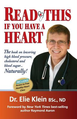 Read This If You Have a Heart: The Book on Lowering High Blood Pressure, Cholesterol and Blood Sugar...Naturally! - Klein, Dr Elie