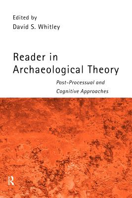 Reader in Archaeological Theory: Post-Processual and Cognitive Approaches - Whitley, David S (Editor)
