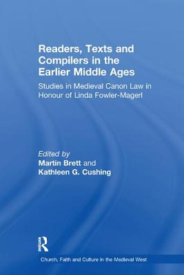 Readers, Texts and Compilers in the Earlier Middle Ages: Studies in Medieval Canon Law in Honour of Linda Fowler-Magerl - Brett, Martin, and Cushing, Kathleen G. (Editor)