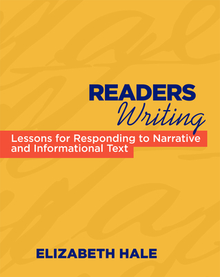 Readers Writing: Strategy Lessons for Responding to Narrative and Informational Text - Hale, Elizabeth