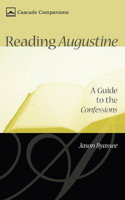 Reading Augustine: A Guide to the Confessions - Byassee, Jason