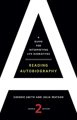 Reading Autobiography: A Guide for Interpreting Life Narratives - Smith, Sidonie, Professor, and Watson, Julia