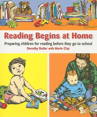 Reading Begins at Home: Preparing Children Before They Go to School - Butler, Dorothy