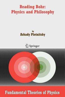 Reading Bohr: Physics and Philosophy - Plotnitsky, Arkady