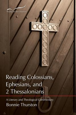 Reading Colossians, Ephesians, & 2 Thessalonians: A Literary and Theological Commentary - Thurston, Bonnie Bowman