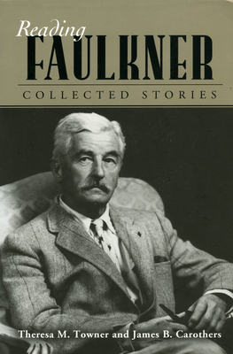 Reading Faulkner: Collected Stories - Towner, Theresa M., and Carothers, James B.